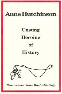 Anne Hutchinson: Unsung Heroine of History  by  Bianca A. Leonardo