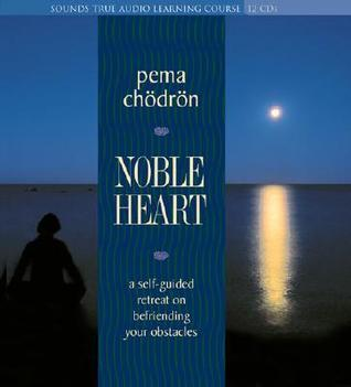 Noble Heart: A Self-Guided Retreat on Befriending Your Obstacles Pema Chödrön