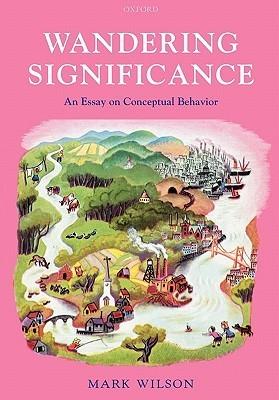 Wandering Significance: An Essay on Conceptual Behaviour Mark        Wilson