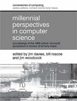 Milennial Perspectives in Computer Science: Proceedings of the 1999 Oxford-Microsoft Symposium in Honour of Professor.....  by  Jim Davies