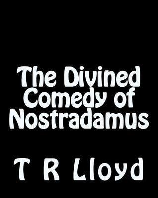 The Divined Comedy of Nostradamus T. R. Lloyd