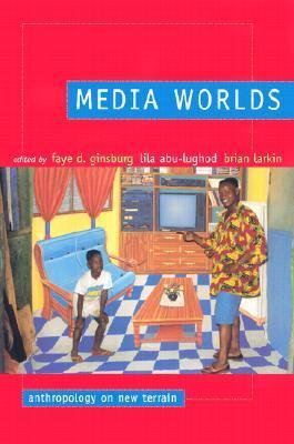 Media Worlds: Anthropology on New Terrain  by  Faye D. Ginsburg