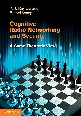 Cognitive Radio Networking and Security: A Game-Theoretic View K.J. Ray Liu