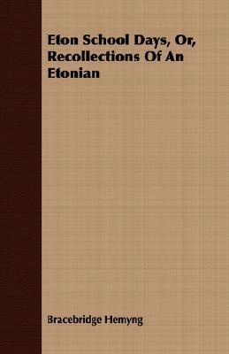 Eton School Days, Or, Recollections of an Etonian  by  Bracebridge Hemyng