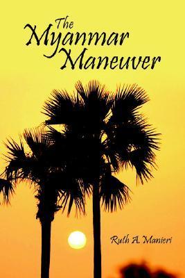The Myanmar Maneuver Ruth A. Manieri