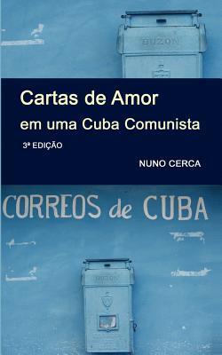 Cartas de Amor Em Uma Cuba Comunista  by  Nuno Cerca