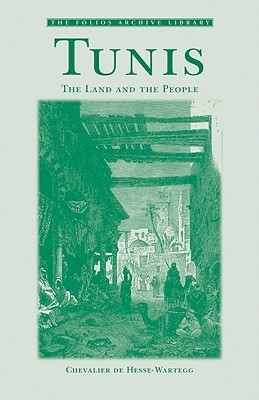 Tunis: The Land and the People  by  Ernst von Hesse-Wartegg