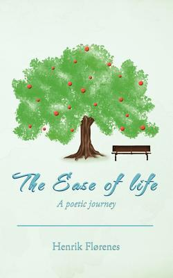 The Ease of Life: A Poetic Journey Henrik Fl Renes