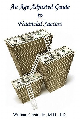 An Age Adjusted Guide to Financial Success  by  William Cristo Jr.