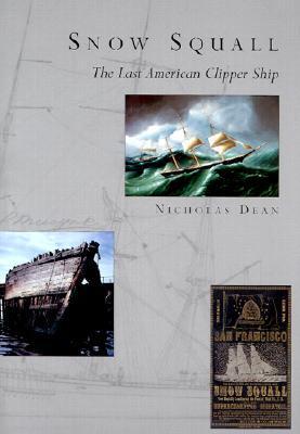 Snow Squall: The Last American Clipper Ship  by  Nicholas Dean
