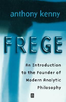 Frege: An Introduction to the Founder of Modern Analytic Philosophy Anthony Kenny