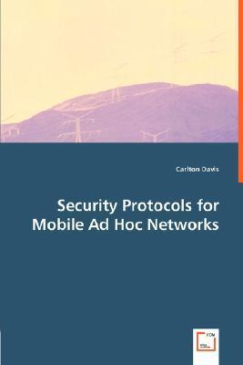 Security Protocols for Mobile Ad Hoc Networks  by  Carlton R. Davis