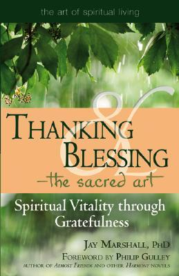 Thanking & Blessing - The Sacred Art: Spiritual Vitality Through Gratefulness  by  Jay Marshall