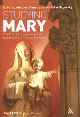 Studying Mary: The Virgin Mary in Anglican and Catholic Theology and Devotion Adelbert Denaux