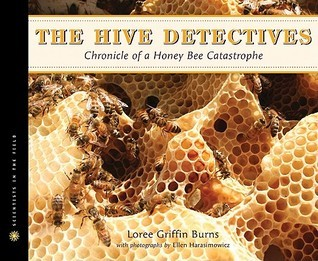 The Hive Detectives: Chronicle of a Honey Bee Catastrophe  by  Loree Griffin Burns