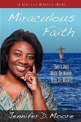 Miraculous Faith  by  Jennifer D. Moore