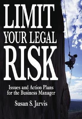 Limit Your Legal Risk: Issues and Action Plans for the Business Manager Susan S. Jarvis