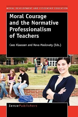 Moral Courage and the Normative Professionalism of Teachers  by  C. Klaassen