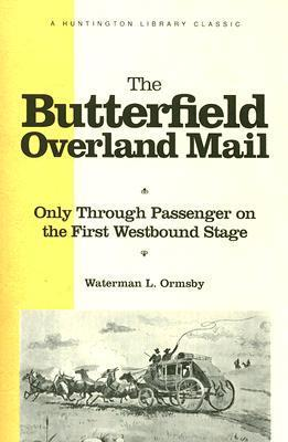 The Butterfield Overland Mail: Only Through Passenger on the First Westbound Stage  by  Waterman L. Ormsby