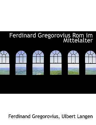 Ferdinard Gregorovius ROM Im Mittelalter  by  Ferdinand Gregorovius