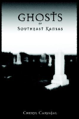 Ghosts of Southeast Kansas  by  Cheryl Carvajal
