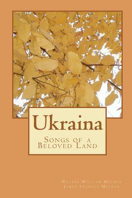 Ukraina: Songs of a Beloved Land  by  Walter William Melnyk