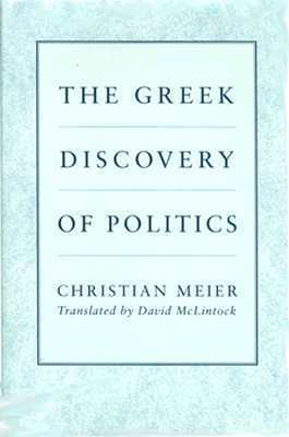 The Greek Discovery of Politics Christian Meier