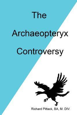 The Archaeopteryx Controversy  by  Richard Pittack