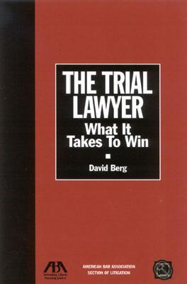 The Trial Lawyer: What It Takes To Win  by  David Berg