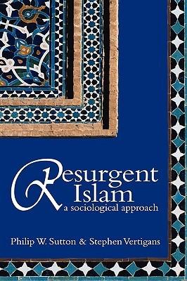 Resurgent Islam: A Sociological Approach  by  Philip Sutton