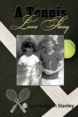 A Tennis Love Story  by  Huffman Stanley Sue Huffman Stanley