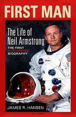 First Man:  The Life Of Neil A. Armstrong  by  James R. Hansen