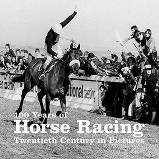 100 Years of Horse Racing. Ammonite Press