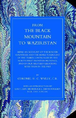 From the Black Mountain to Waziristan: Being an Account of the Border Countries and the More Turbulent of the Tribes Controlled  by  the North-West Fron by H.C. Wylly