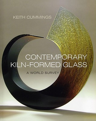 Contemporary Kiln-Formed Glass: A World Survey  by  Keith Cummings