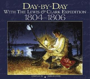 Day-By-Day with the Lewis & Clark Expedition, 1804-1806 Barbara Fifer