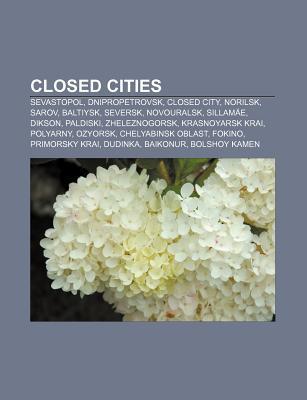 Closed Cities: Sevastopol, Dnipropetrovsk, Closed City, Norilsk, Sarov, Baltiysk, Seversk, Novouralsk, Sillam E, Dikson, Paldiski  by  Source Wikipedia