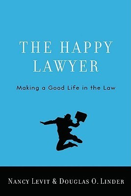 The Happy Lawyer: Making a Good Life in the Law  by  Nancy Levit