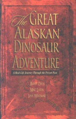 Great Alaska Dinosaur Adventure: Real Life Journey Through the Frozen Past  by  Buddy Davis