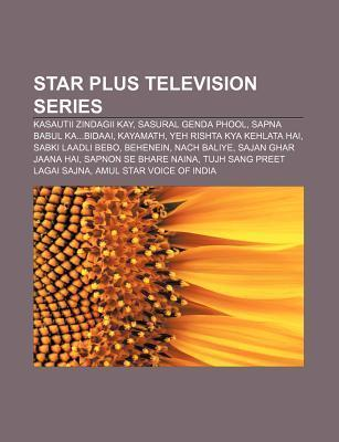 Star Plus Television Series: Kasautii Zindagii Kay, Sasural Genda Phool, Sapna Babul Ka...Bidaai, Kayamath, Yeh Rishta Kya Kehlata Hai  by  Source Wikipedia