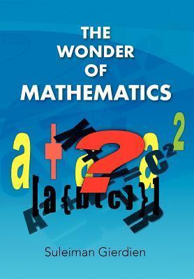 The Wonder of Mathematics  by  Suleiman Gierdien