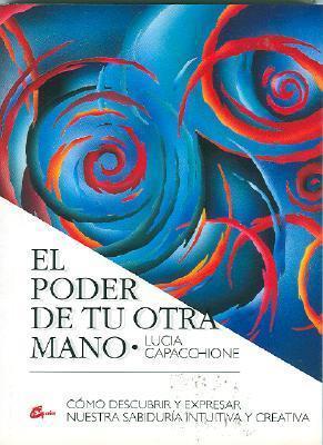 El Poder de Tu Otra Mano: Como Descubrir y Expresar Nuestra Sabiduria Creative E Intuitiva Lucia Capacchione