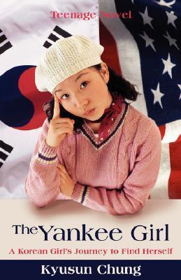 The Yankee Girl: A Korean Girls Journey to Find Herself Kyusun Chung