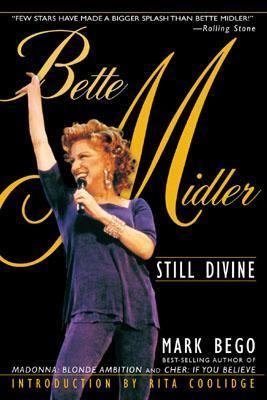 Bette Midler: Still Divine  by  Mark Bego