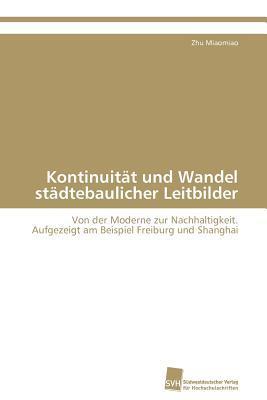 Kontinuitat Und Wandel Stadtebaulicher Leitbilder  by  Zhu Miaomiao
