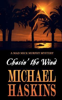 Chasin the Wind: Mick Murphy Key West Mystery  by  Michael Haskins