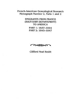 Emigrants from France (Haut-Rhin Department) to America. Part 1 (1837-1844) and Part 2 (1845-1847) Alison Smith