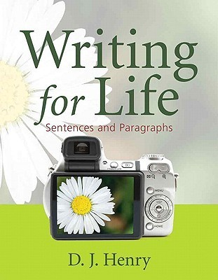 Writing for Life: Sentences and Paragraphs (Henry Writing Series) (Bk. 1)  by  D.J. Henry