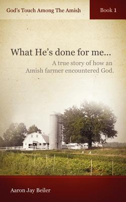 What Hes done for me (Gods Touch Among the Amish #1) Aaron Jay Beiler