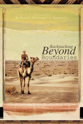 Backpacking Beyond Boundaries: A South Africans Travels  by  Tim Ramsden